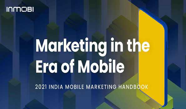 INDIA TRANSFORMED ITSELF AS A MOBILE-FIRST CONSUMER ECONOMY, SAYS INMOBI REPORT